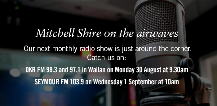 Mitchell Shire on the airwaves. Catch us on OKR FM 98.3 and 97.1 on Monday 30 August at 9.30am and Seymour FM 103.9 on Wednesday 1 September at 10am