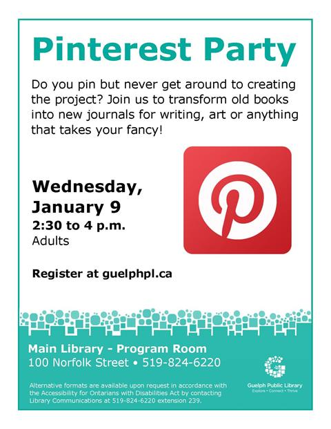 This is the poster for the Pinterest Party for adults: Old books to new journals. This will be held at the Main Library on Wednesday January 9 from 2:30 to 4 p.m.