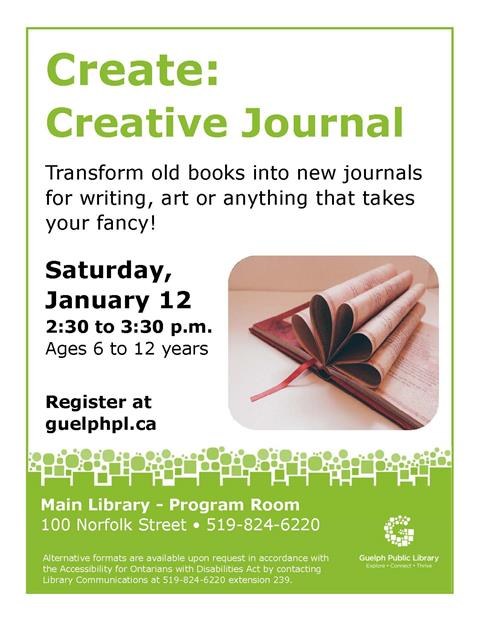 This is the poster for Create: Creative Journal. This will be held Saturday January 12 at 2:30 p.m. at the Main Library. Old books can be transformed into creative new journals for writing, art or anything else.