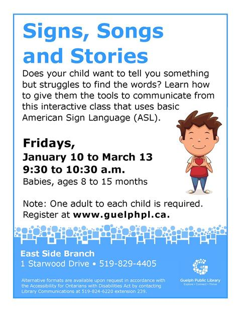 Learn American Sign Language signs to help your baby communicate wants and needs. Ages 8 to 15 months. Please note: One adult to each child is required. Register at http://guelphpl.libnet.info/event/3487462