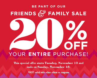 20% off your ENTIRE purchase - Special Friends & Family Deal!
