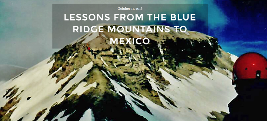 Lessons From the Blue Ridge Mountains to Mexico