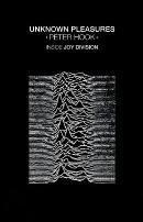 Unknown Pleasures: Inside Joy Division by Peter Hook