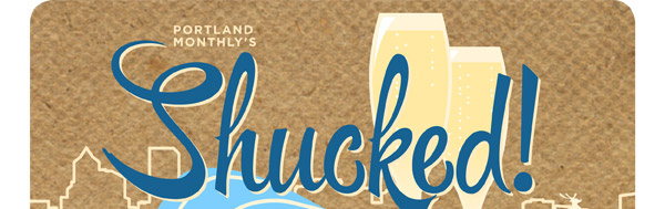 Portland Monthly's Shucked! At Bubbles Week