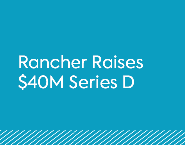 Rancher Raises $40M Series D