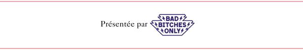 Présenté par Bad Bitches Only