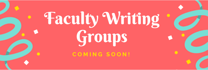 Faculty Writing Groups; Coming Soon!