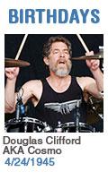 Birthdays: Douglas Clifford AKA Cosmo: 4/24/1945