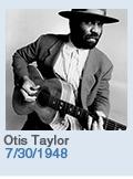 Birthdays: Otis Taylor: 7/30/1948