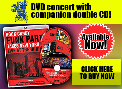 Rock Candy Funk Party Takes New York Live At The Iridium new DVD Concert with companion double CD is available now!. Click Here to Buy Now.