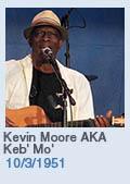 Birthdays: Kevin Moore AKA Keb' Mo': 10/3/1951