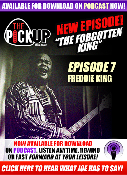 The Pickup Radio Show. A radio show for guitar players & music lovers. 7th Episode New this week: 'The Forgotten King', Freddie King. Now available for download on Podcast. Listen Anytime. Rewind or fast forward at your leisure! 'A weekly show about guitars for people who believe in seizing life by the neck'-Joe Bonamassa. Tune in every Friday for a new episode at ThePickUpRadio.com. Click here to listen now!