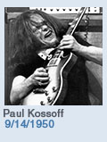 Birthdays: Paul Kossoff: 9/14/1950