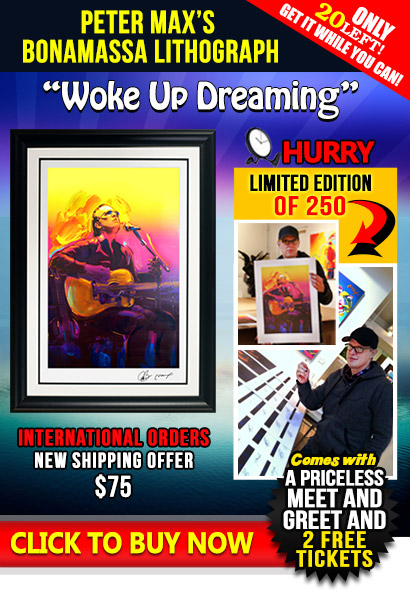 Peter Max's Bonamassa Lithograph 'Woke Up Dreaming'. Get it while you can! Only 20 left!. Comes with a priceless Meet and Greet and 2 free tickets. International orders new shipping offer $75. Click to Buy Now